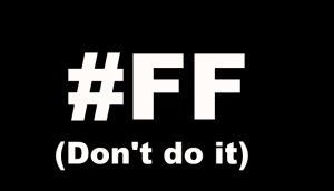 #FF's Dont do it.
